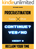 Procrastination Game Over Reclaim Your Time: Increase Productivity, Happiness and Success