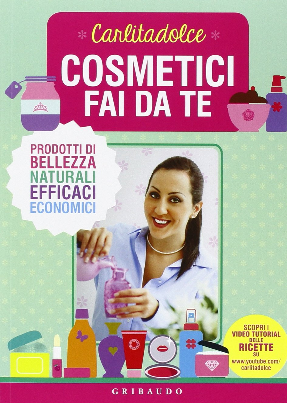 Cosmetici fai da te. Prodotti di bellezza naturali, efficaci, economici