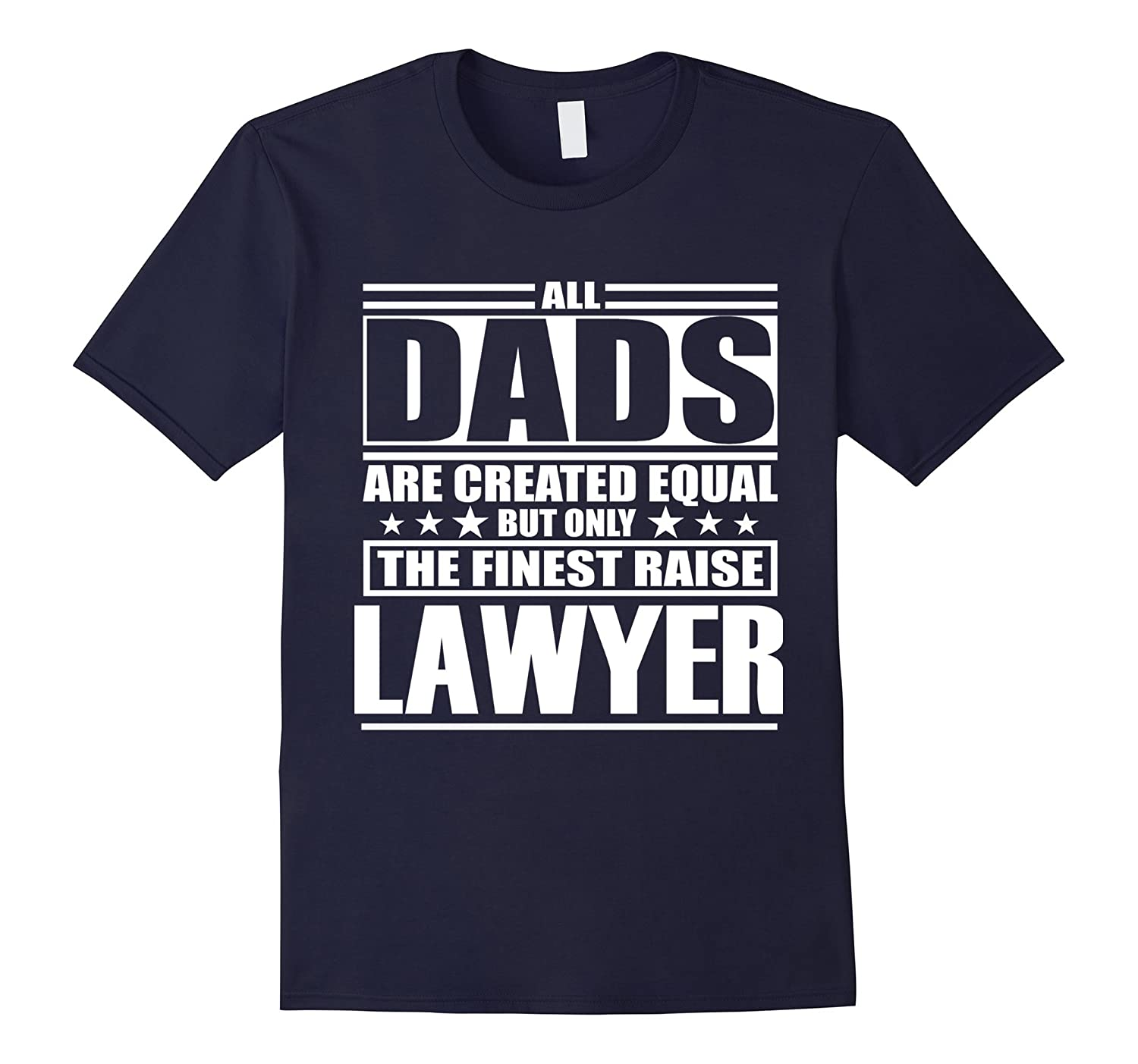 All Dads Are Created Equal The Finest Raise Lawyer T-shirt-Art