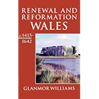 Renewal And Reformation: Wales c.1415-1642 (Oxford History of Wales) (Vol 3): Renewal and Reformation: Wales, C.1415-1642 Vol 3
