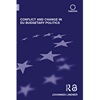 Conflict and Change in EU Budgetary Politics (Routledge Advances in European Politics)