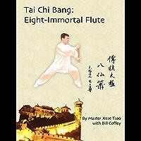 Tai Chi Bang: Eight-Immortal Flute (English Edition)