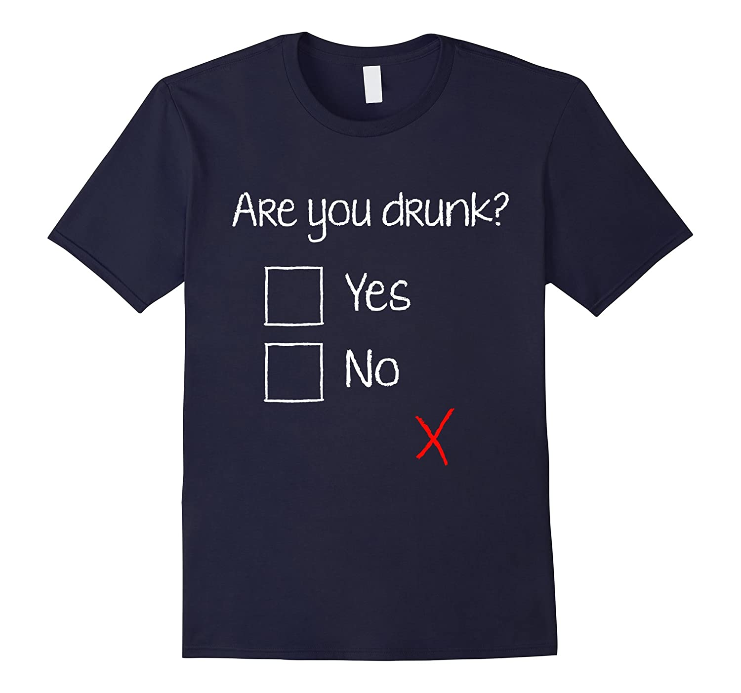 Are You Drunk? Yes No T-shirt Sober Question Funny Shirt-CD