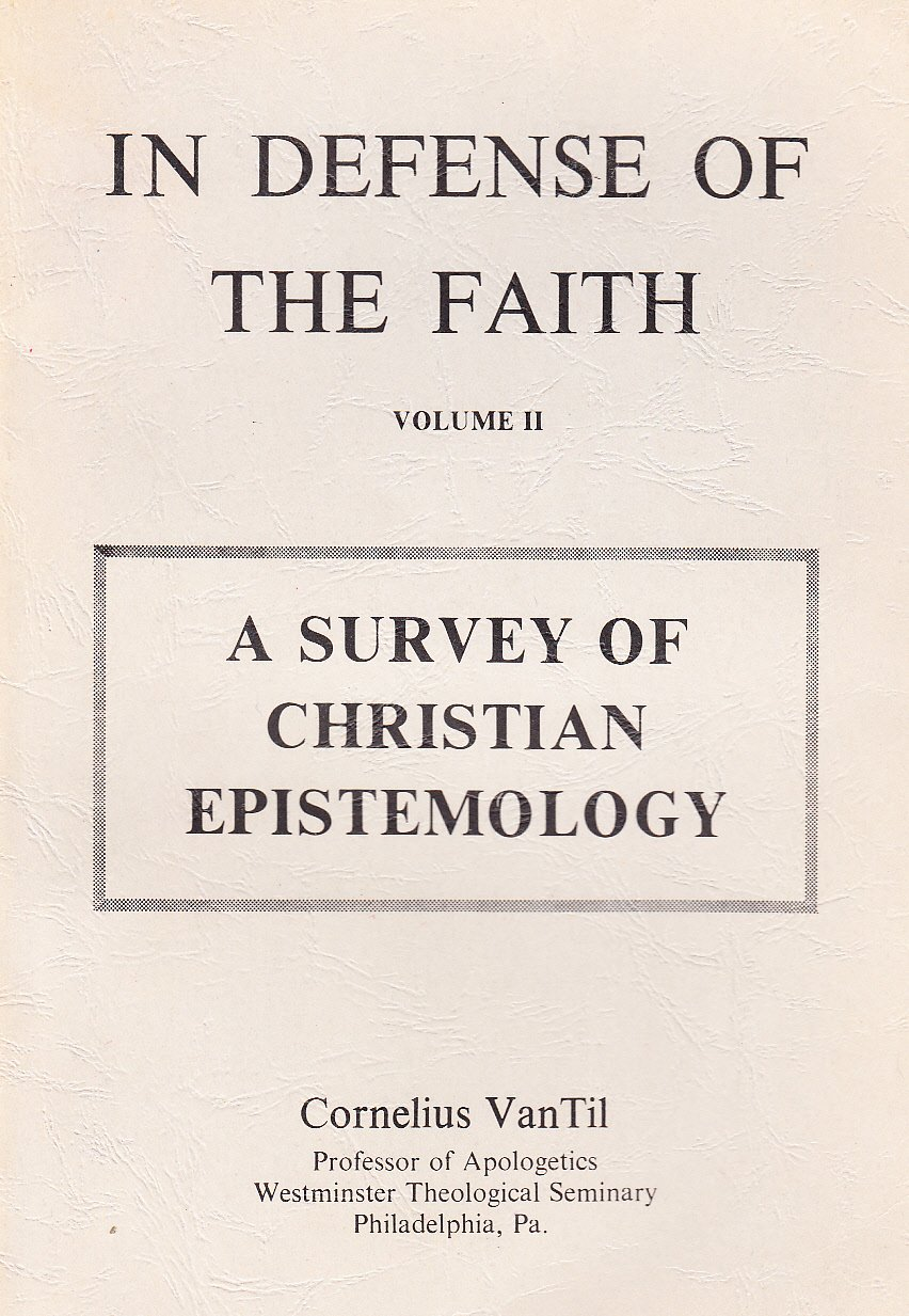 In Defense of the Faith, Vol. II, A Survey of Christian Epistemology