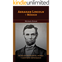 Abraham Lincoln y México: Una historia de coraje, intriga y amistades increíbles (For non-Kindle devices)