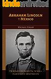 Abraham Lincoln y México: Una historia de coraje, intriga y amistades increíbles (For non-Kindle devices) (Spanish Edition)
