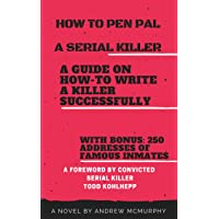 How To Pen Pal a Serial Killer: A Guide on How-To Write a Killer Successfully