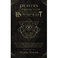 Prayers and Protection Magick to Destroy Witchcraft: Banish Curses, Negative Energy & Psychic Attacks; Break Spells…