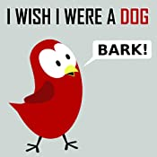 Children's Book: I Wish I Were a Dog [Children's books about birds and dogs]