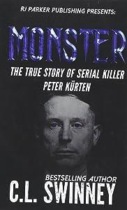 Monster: The True Story of Serial Killer Peter Kurten (Homicide True Crime Cases) (Volume 6)