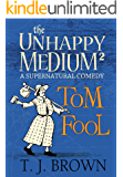 The Unhappy Medium 2: Tom Fool: A Supernatural Comedy