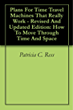 Plans For Time Travel Machines That Really Work - Revised And Updated Edition: How To Move Through Time And Space