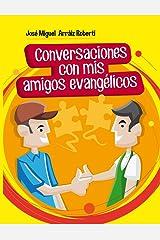 Conversaciones con mis amigos evangélicos (Spanish Edition) Kindle Edition