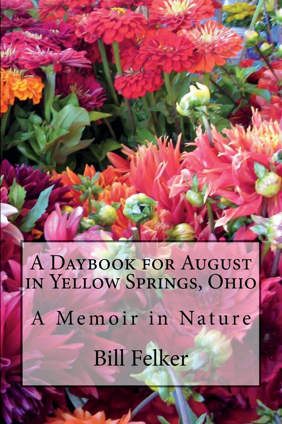 Read Online A Daybook for August in Yellow Springs, Ohio: A Memoir in Nature (A Daybook for the Year in Yellow Springs, Ohio) (Volume 8) PDF