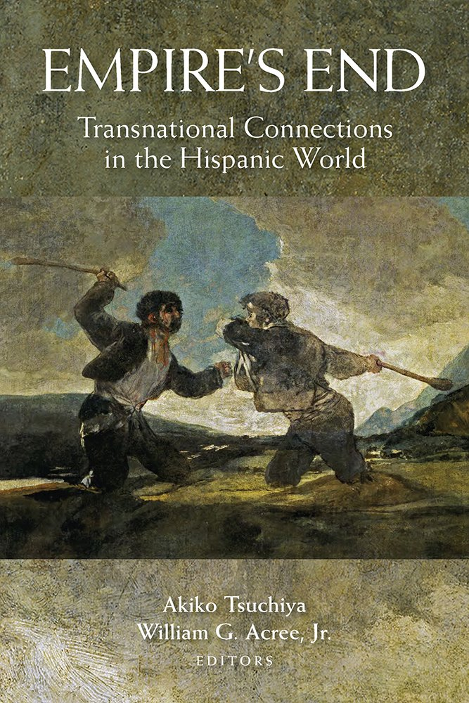 Download Empire's End: Transnational Connections in the Hispanic World PDF