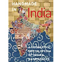 Handmade in India: A Geographic Encyclopedia of Indian Handicrafts: A Geographic Encyclopedia of India Handicrafts