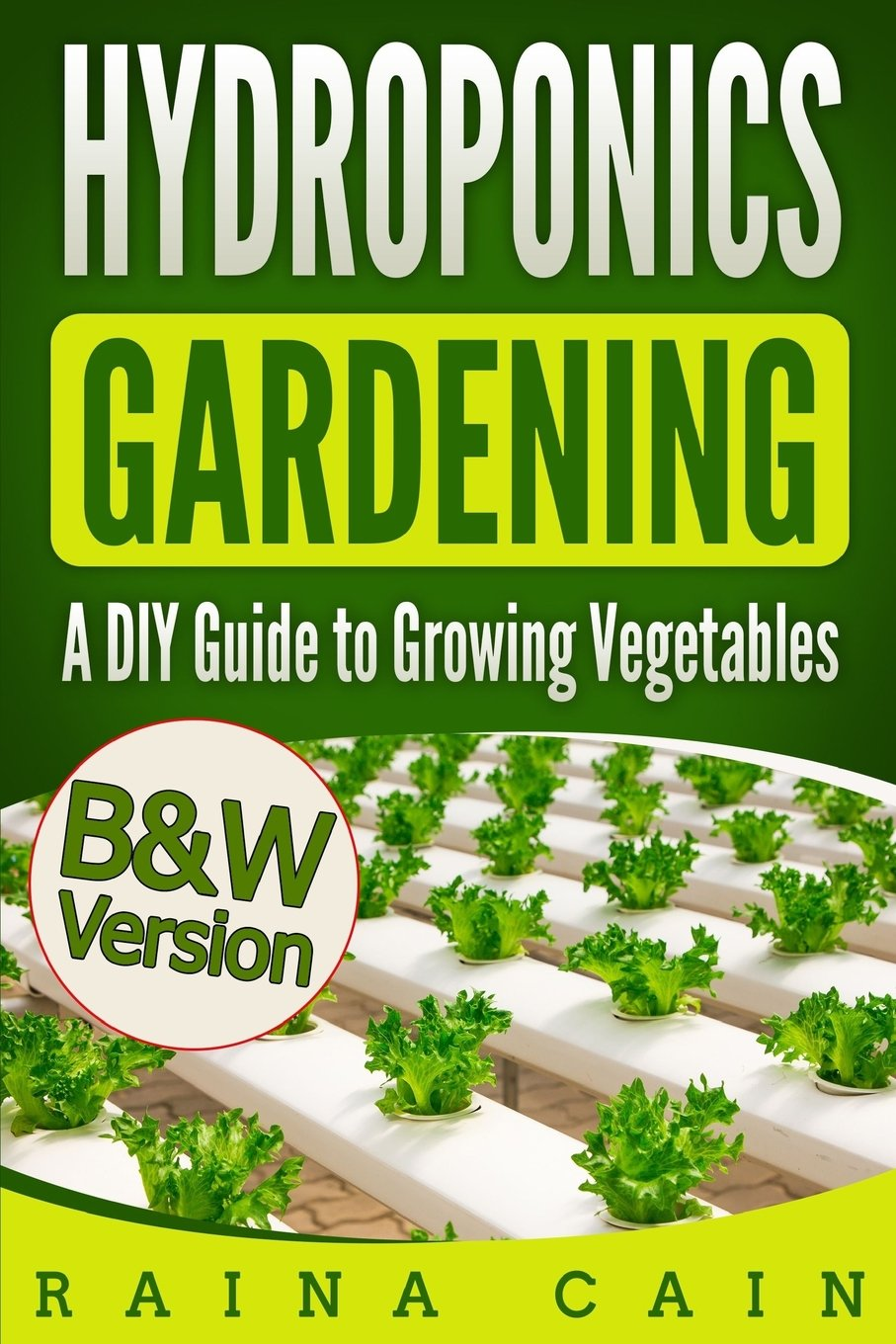 Hydroponics Gardening: A DIY Guide to Growing Vegetables (B&W Version)