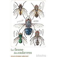 La faune des cadavres : Application de l'entomologie à la médecine légale