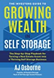 The Investors Guide to Growing Wealth in Self Storage: The Step-By-Step Playbook for Turning a Real Estate Asset Into a…