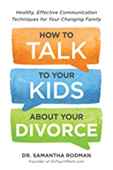 How to Talk to Your Kids about Your Divorce: Healthy, Effective Communication Techniques for Your Changing Family Paperback