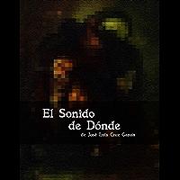 El Sonido de Dónde (Spanish Edition)