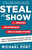 Steal the Show: From Speeches to Job Interviews to Deal-Closing Pitches, How to Guarantee a Standing Ovation for All the…
