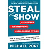 Steal the Show: From Speeches to Job Interviews to Deal-Closing Pitches, How to Guarantee a Standing Ovation for All the Perf
