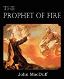 The Prophet of Fire, The life and times of