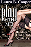 Play WIth Me (Erotica / Foot Fetish / Bisexual / Light Bondage / Nylon Play)