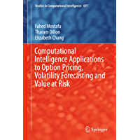 Computational Intelligence Applications to Option Pricing, Volatility Forecasting and Value at Risk (Studies in Computational Intelligence Book 697)