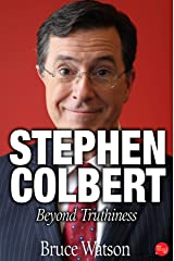 Stephen Colbert: Beyond Truthiness Kindle Edition