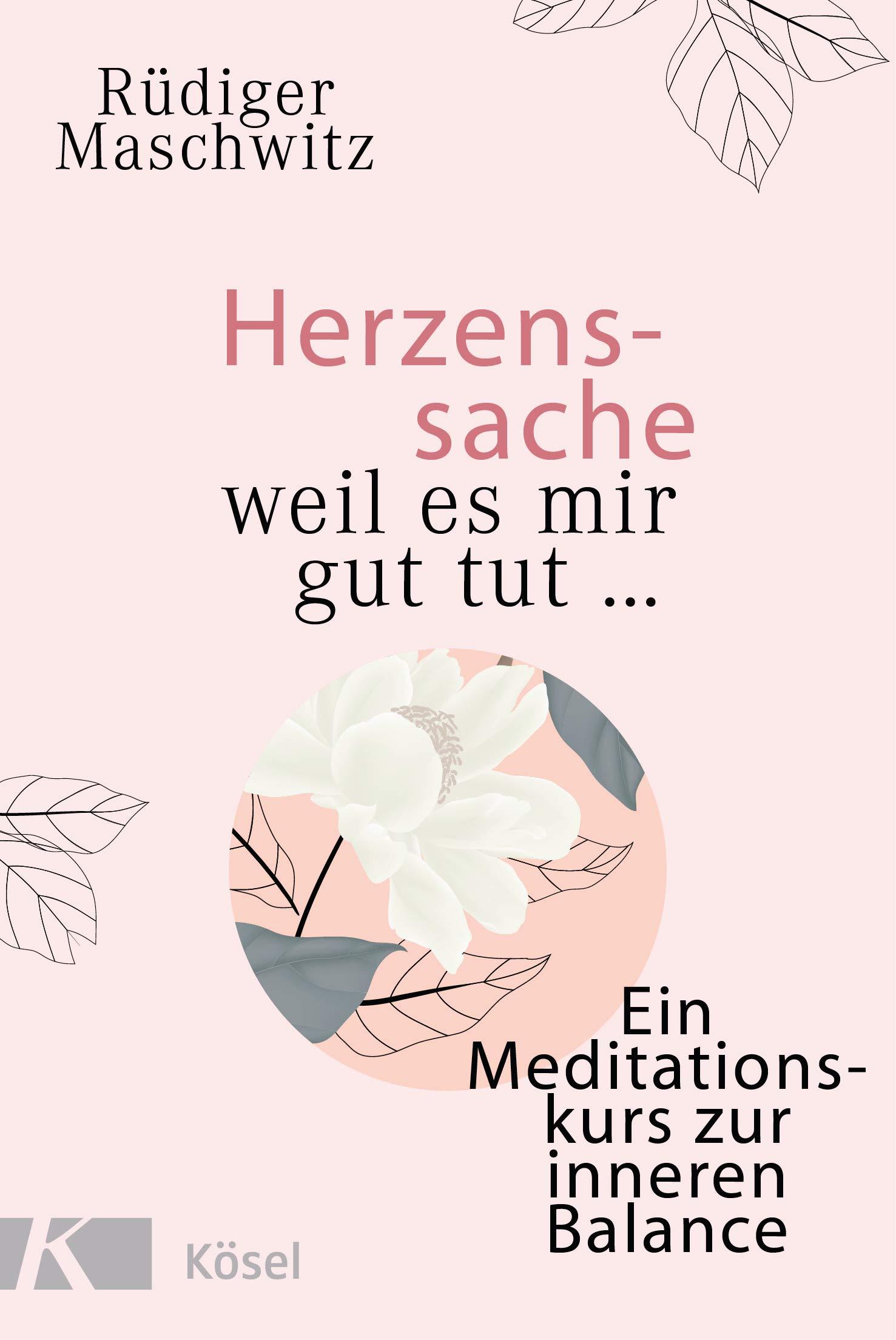 Herzenssache - weil es mir gut tut...: Ein Meditationskurs zur inneren Balance