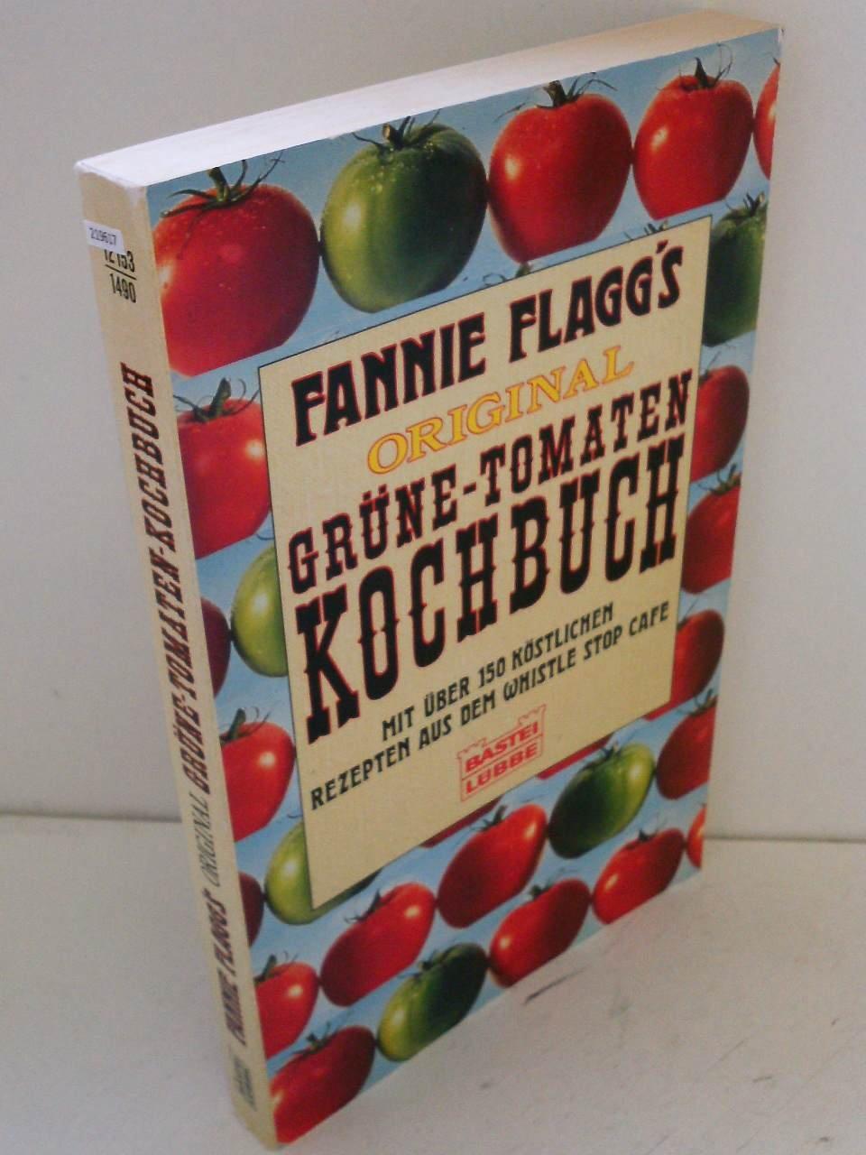 Fannie Flagg's Original Grüne- Tomaten Kochbuch. Mit über 150 köstlichen Rezepten aus dem Whistle Stop Cafe