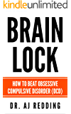 Brain Lock: How to beat Obsessive Compulsive Disorder (OCD) (English Edition)