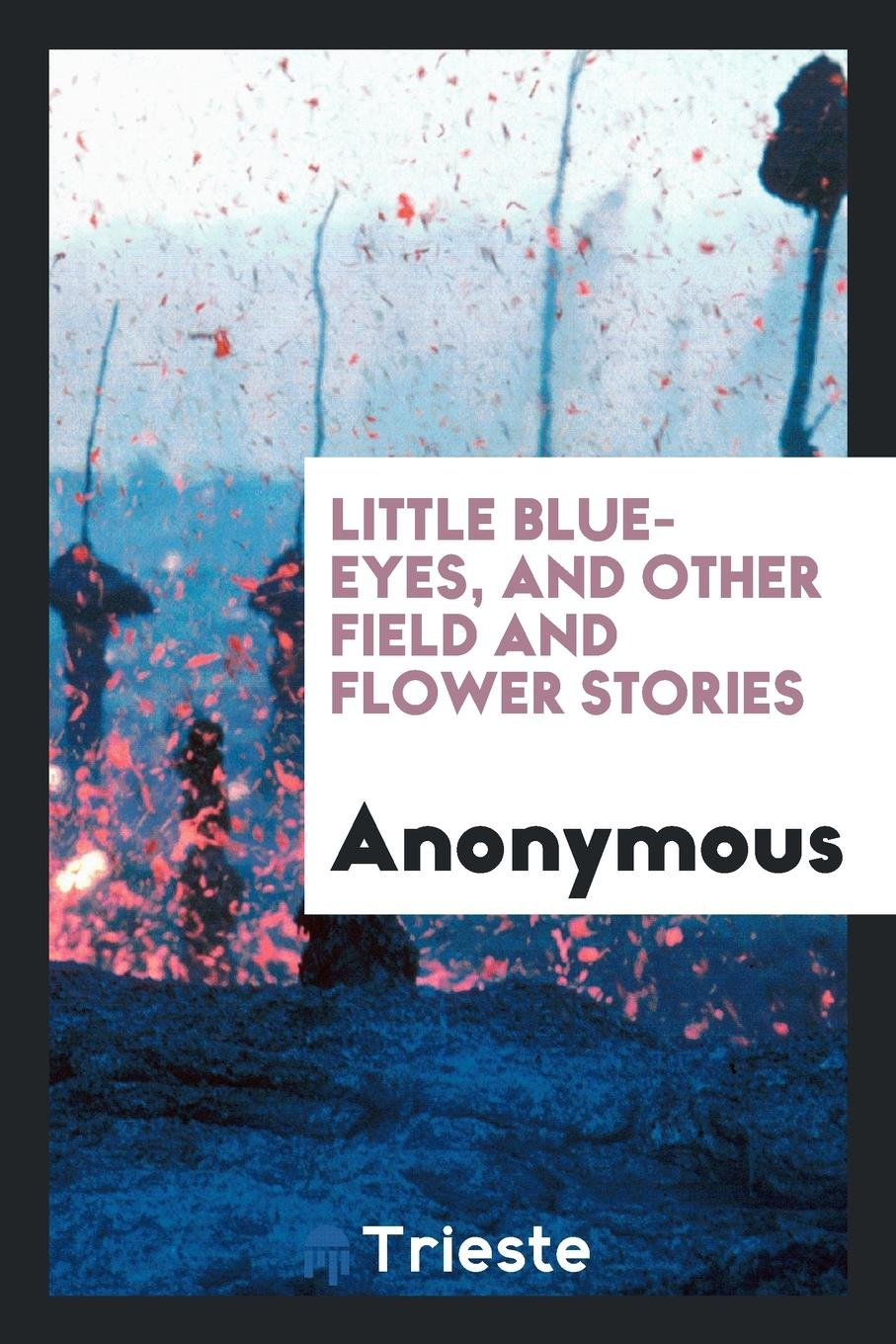 Download Little Blue-Eyes, and Other Field and Flower Stories pdf