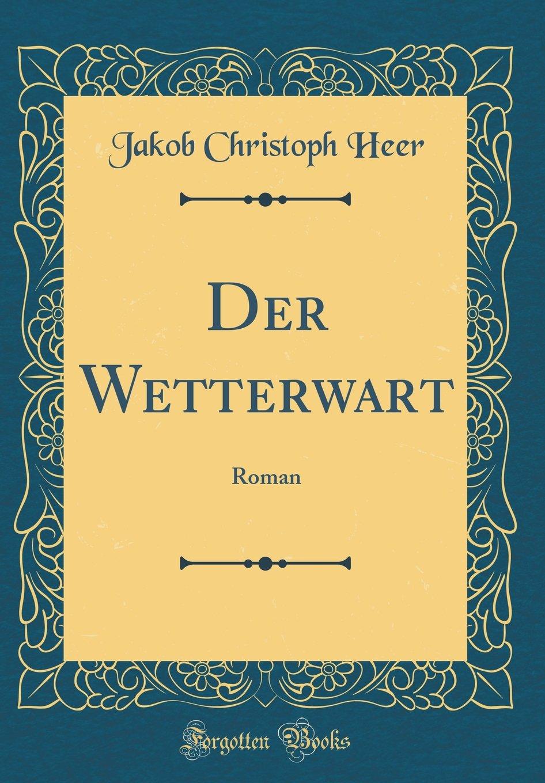 Der Wetterwart: Roman (Classic Reprint)