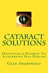 Cataract Solutions: Prevention & Reversal Via Accelerated Self-Healing (Natural Eye & Vision Care Book 4) Kindle Edition