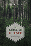 The Sasquatch Murder: A Love Story