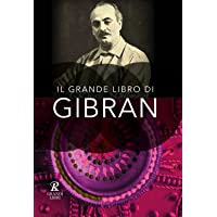 Il grande libro di Gibran: Il profeta-Il giardino del profeta-Sabbia e spuma-La voce del cuore. Ediz. integrale