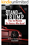 Stand with Trump: Fuel the Machine-See America Win Again: Be Part of Something Great