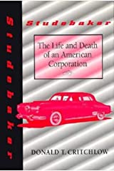 Studebaker: The Life and Death of an American Corporation (Midwestern History &) Hardcover