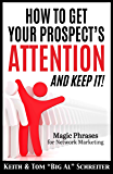 How to Get Your Prospect's Attention and Keep It!: Magic Phrases for Network Marketing