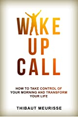 Wake Up Call: How To Take Control of Your Morning And Transform Your Life (Include a Free Workbook) Kindle Edition