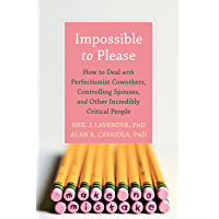Impossible to Please: How to Deal with Perfectionist Coworkers, Controlling Spouses, and Other Incredibly Critical…