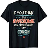 If You Think I'm Awesome You Should Meet My Cousin T-Shirt