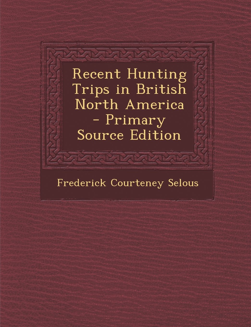 Recent Hunting Trips in British North America - Primary Source Edition PDF