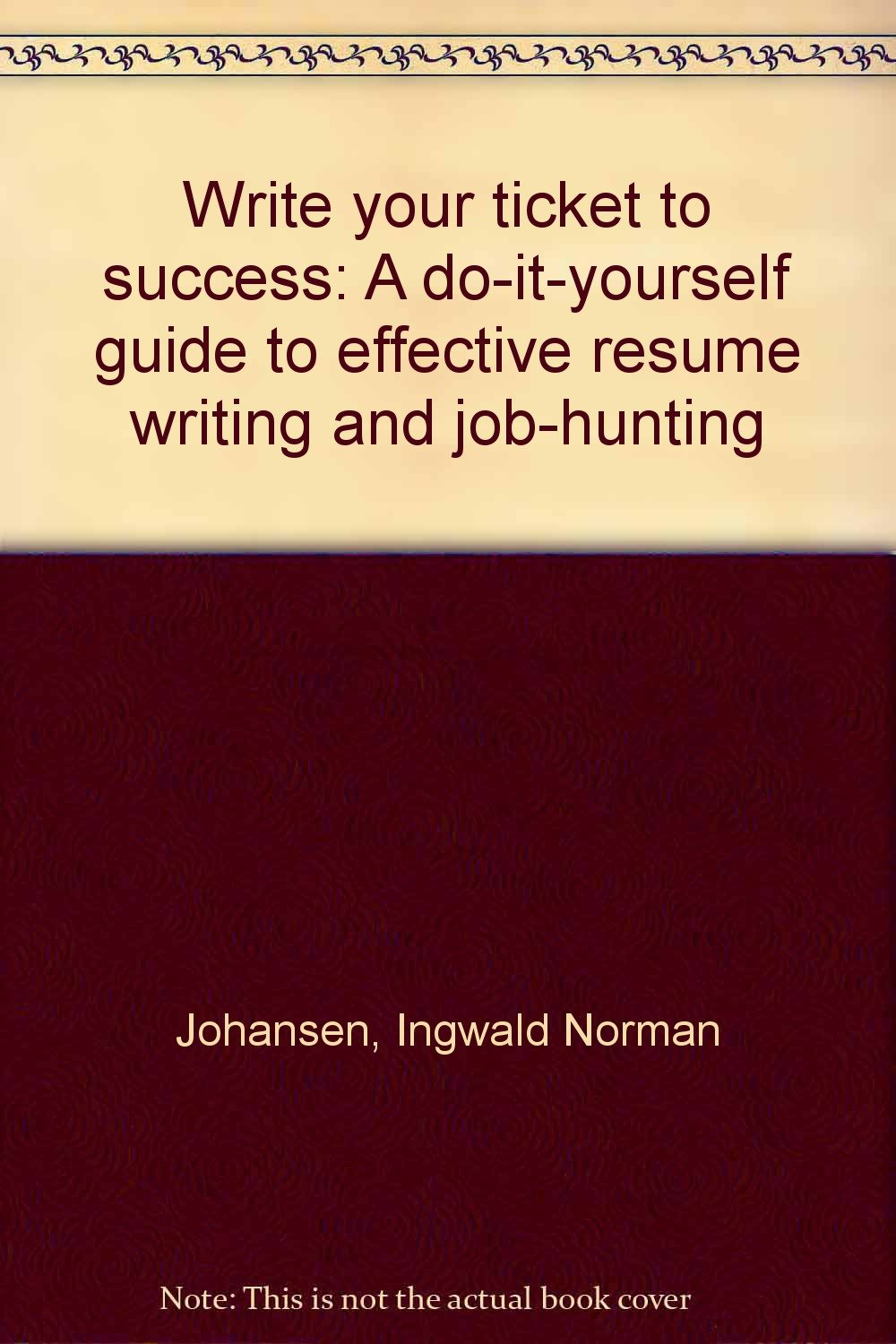 Write your ticket to success: A do-it-yourself guide to effective ...