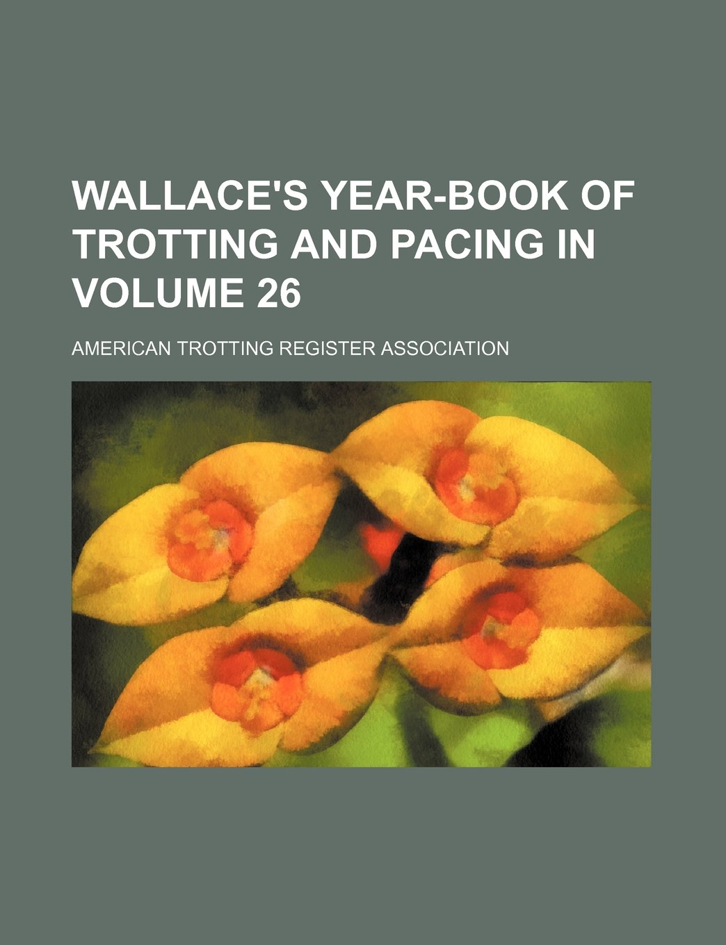 Download Wallace's year-book of trotting and pacing in  Volume 26 PDF