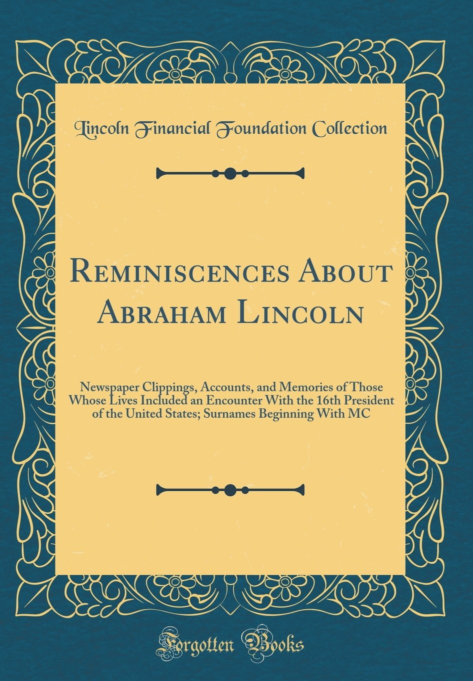 Reminiscences About Abraham Lincoln: Newspaper Clippings, Accounts, and Memories of Those Whose Lives Included an Encounter With the 16th President of ... Surnames Beginning With MC (Classic Reprint) pdf epub