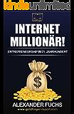 Internet Millionär!: Entrepreneurship im 21. Jahrhundert